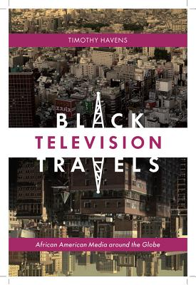 Black Television Travels By Havens, Timothy
